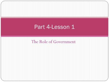 The Role of Government Part 4-Lesson 1. Introduction In Australia there are three levels of Government: Federal State Local It's only been about 30 years.
