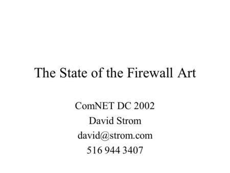The State of the Firewall Art ComNET DC 2002 David Strom 516 944 3407.