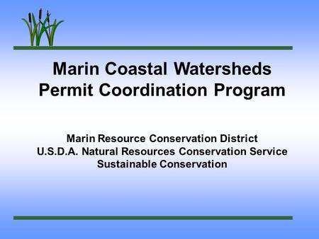 Marin Coastal Watersheds Permit Coordination Program Marin Resource Conservation District U.S.D.A. Natural Resources Conservation Service Sustainable Conservation.