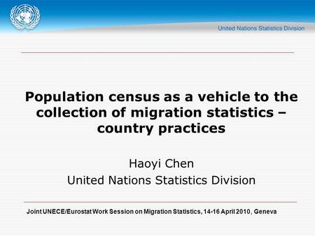 Joint UNECE/Eurostat Work Session on Migration Statistics, 14-16 April 2010, Geneva Population census as a vehicle to the collection of migration statistics.