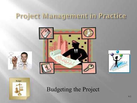 Budgeting the Project 4-1 Budget. 4-2 Homework #17  Overview  Approaches for gather data  Budgeting & Estimating costs  Budget uncertainty and risk.