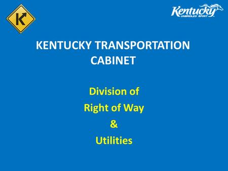 KENTUCKY TRANSPORTATION CABINET Division of Right of Way & Utilities.