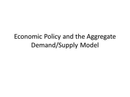 Economic Policy and the Aggregate Demand/Supply Model.