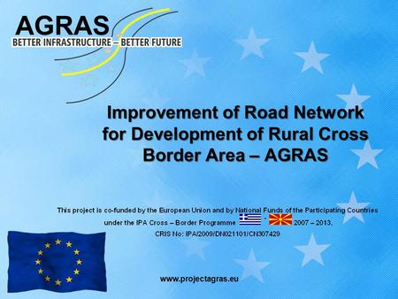 Improvement of Road Network for Development of Rural Cross Border Area – AGRAS www.projectagras.eu.