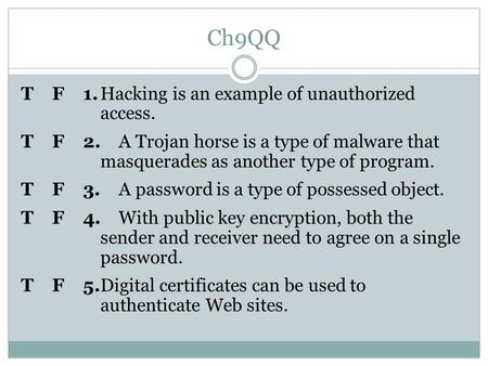 Ch9QQ T F 1.Hacking is an example of unauthorized access. T F 2.A Trojan horse is a type of malware that masquerades as another type of program. T F 3.A.
