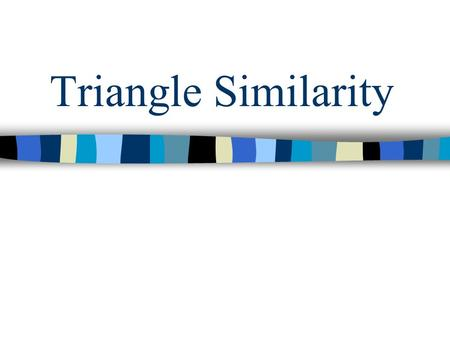 Triangle Similarity.