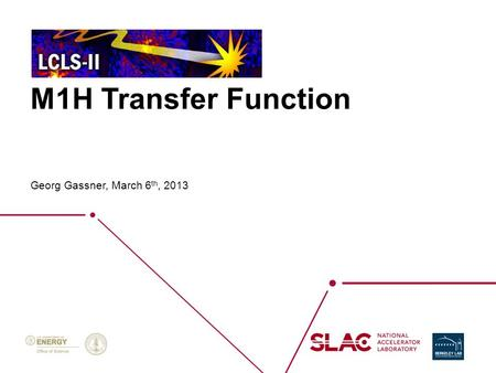 M1H Transfer Function Georg Gassner, March 6 th, 2013.