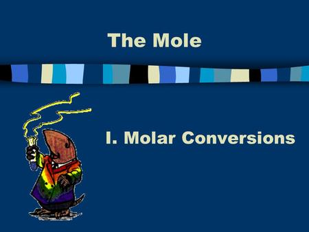 The Mole Molar Conversions.
