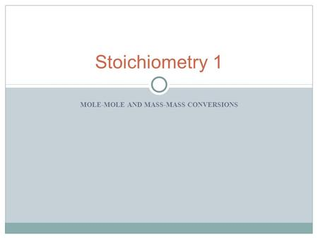 MOLE-MOLE AND MASS-MASS CONVERSIONS Stoichiometry 1.