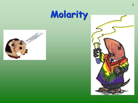 1 Molarity. 2 Review of Converstions Fractions that = 1 Different units and numbers that equal each other Example: 1 in. = 2.54 cm Factors: 1 in. OR 2.54.
