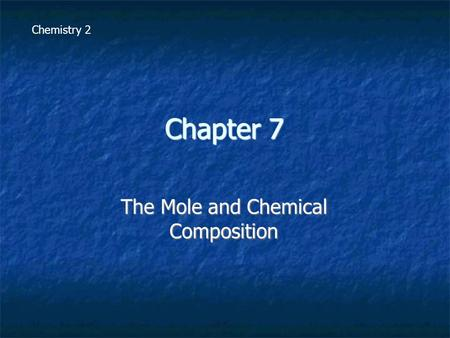Chapter 7 The Mole and Chemical Composition Chemistry 2.