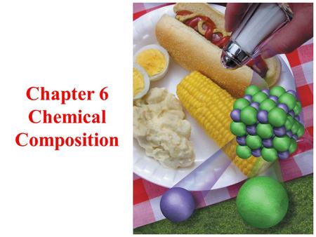 Chapter 6 Chemical Composition. Why is Knowledge of Composition Important? everything in nature is either chemically or physically combined with other.