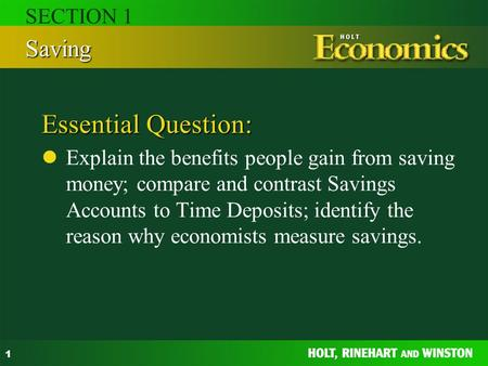 1 Essential Question: Explain the benefits people gain from saving money; compare and contrast Savings Accounts to Time Deposits; identify the reason why.