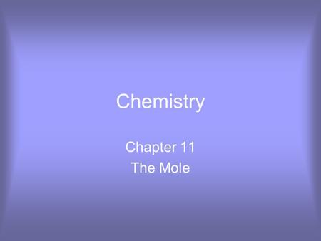 Chemistry Chapter 11 The Mole.