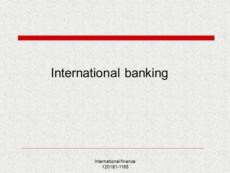 International finance 120181-1165 International banking.