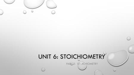 UNIT 6: STOICHIOMETRY PART 2: STOICHIOMETRY. KEY TERMS Actual yield - Amount of product was actually made in a reaction Dimensional analysis - The practice.