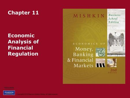 Copyright © 2010 Pearson Addison-Wesley. All rights reserved. Chapter 11 Economic Analysis of Financial Regulation.