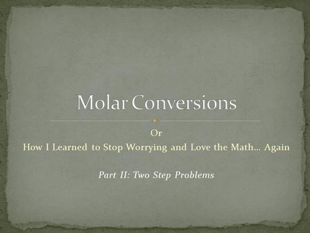 Or How I Learned to Stop Worrying and Love the Math… Again Part II: Two Step Problems.