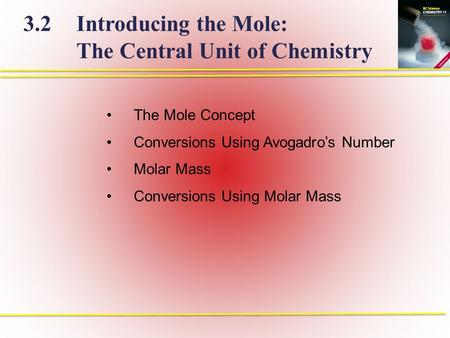 The Mole Concept Conversions Using Avogadro's Number Molar Mass Conversions Using Molar Mass 3.2 Introducing the Mole: The Central Unit of Chemistry.