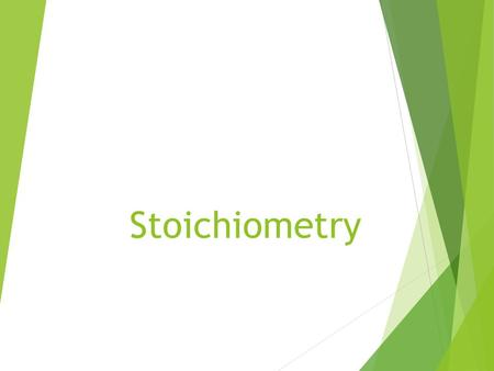 Stoichiometry. Information Given by the Chemical Equation  The coefficients in the balanced chemical equation show the molecules and mole ratio of the.
