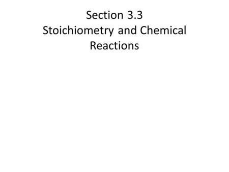 Section 3.3 Stoichiometry and Chemical Reactions.