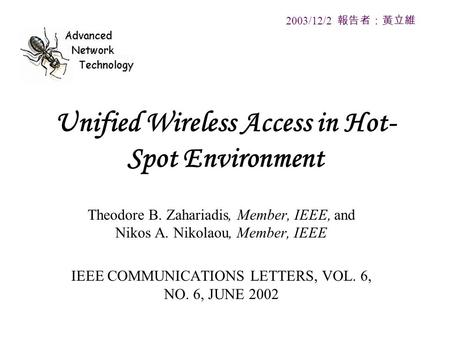 Unified Wireless Access in Hot- Spot Environment Theodore B. Zahariadis, Member, IEEE, and Nikos A. Nikolaou, Member, IEEE IEEE COMMUNICATIONS LETTERS,