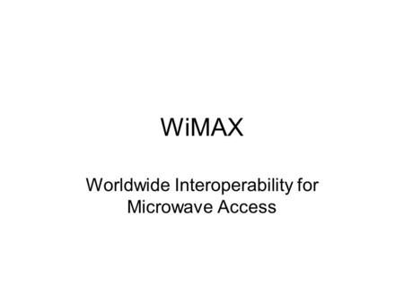 WiMAX Worldwide Interoperability for Microwave Access.