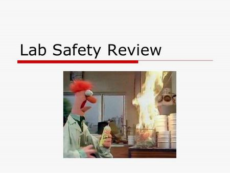 Lab Safety Review. Safety Rules…  ALWAYS follow the directions given by the teacher!