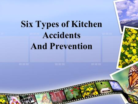 Six Types of Kitchen Accidents And Prevention. Cuts Use sharp knives Cut food on a flat surface Do not put knives in water Store knives in a drawer divider.
