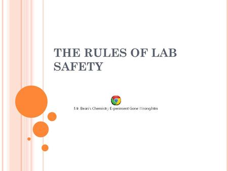 THE RULES OF LAB SAFETY You are responsible for your safety and the safety of those around you. Failure to act in a safe and responsible manner will.