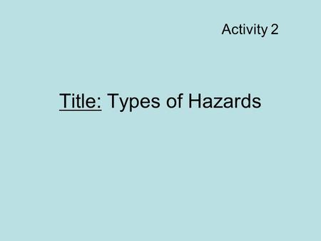 Title: Types of Hazards Activity 2. Read A-6 Problem: What types of hazards do certain substances pose? Hypothesis/Initial Thoughts: Share your thoughts.