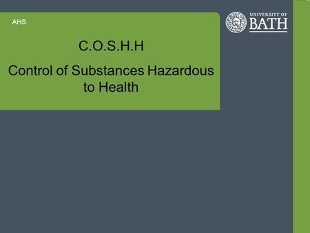 AHS C.O.S.H.H Control of Substances Hazardous to Health.