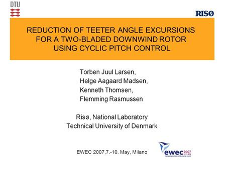 REDUCTION OF TEETER ANGLE EXCURSIONS FOR A TWO-BLADED DOWNWIND ROTOR USING CYCLIC PITCH CONTROL Torben Juul Larsen, Helge Aagaard Madsen, Kenneth Thomsen,