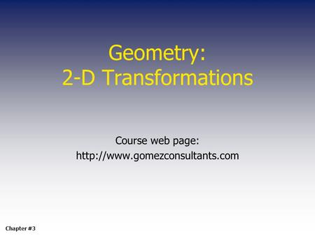 Geometry: 2-D Transformations Course web page:  Chapter #3.