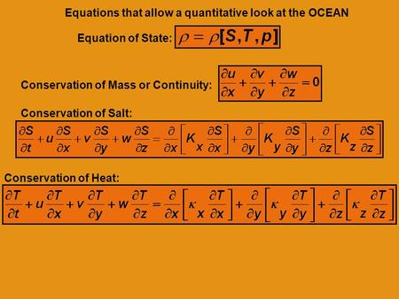 Conservation of Salt: Conservation of Heat: Equation of State: Conservation of Mass or Continuity: Equations that allow a quantitative look at the OCEAN.