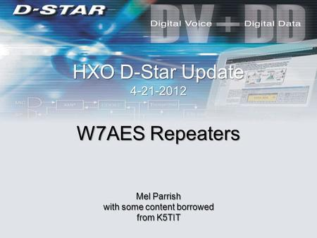 HXO D-Star Update 4-21-2012 W7AES Repeaters Mel Parrish with some content borrowed from K5TIT.