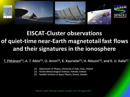 EISCAT-Cluster observations of quiet-time near-Earth magnetotail fast flows and their signatures in the ionosphere Nordic Cluster Meeting, Uppsala, Sweden,