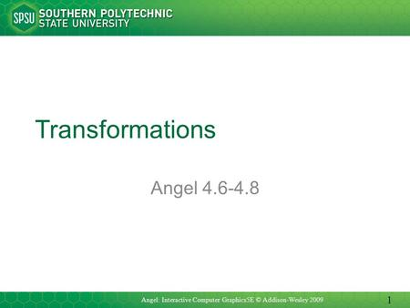 Transformations Angel 4.6-4.8 Angel: Interactive Computer Graphics5E © Addison-Wesley 2009 1.