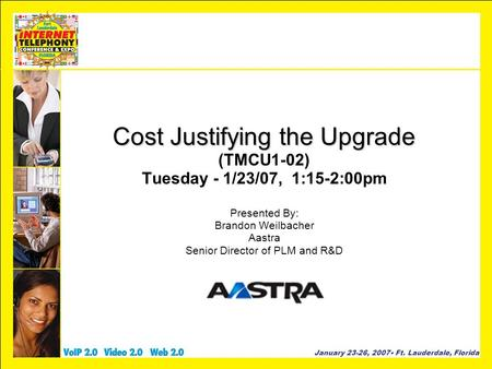 January 23-26, 2007 Ft. Lauderdale, Florida Cost Justifying the Upgrade Cost Justifying the Upgrade (TMCU1-02) Tuesday - 1/23/07, 1:15-2:00pm Presented.