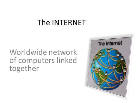 The INTERNET Worldwide network of computers linked together.