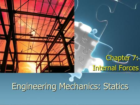 Engineering Mechanics: Statics Chapter 7: Internal Forces Chapter 7: Internal Forces.