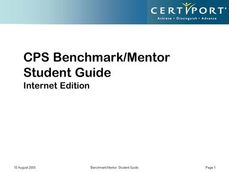 10 August 2005Benchmark/Mentor Student Guide Page 1 CPS Benchmark/Mentor Student Guide Internet Edition.