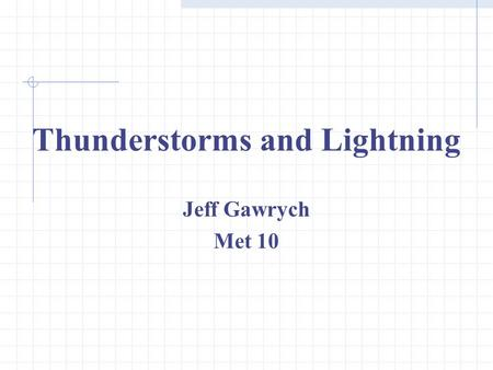 Thunderstorms and Lightning Jeff Gawrych Met 10.