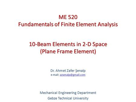 10-Beam Elements in 2-D Space (Plane Frame Element)   Dr. Ahmet Zafer Şenalp   Mechanical Engineering.