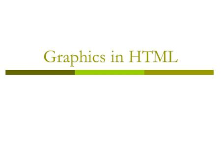 Graphics in HTML. Graphics  Question: How does a web page include graphics?  Are the graphics included in the HTML file or separate files?