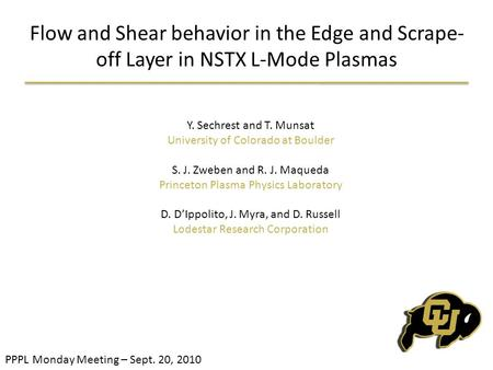 Flow and Shear behavior in the Edge and Scrape- off Layer in NSTX L-Mode Plasmas Y. Sechrest and T. Munsat University of Colorado at Boulder S. J. Zweben.