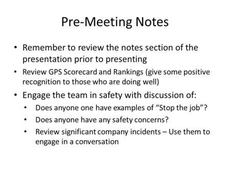 Pre-Meeting Notes Remember to review the notes section of the presentation prior to presenting Review GPS Scorecard and Rankings (give some positive recognition.