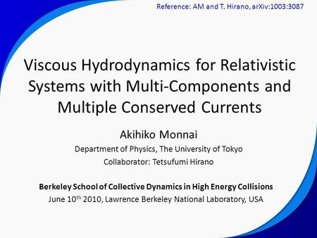 Akihiko Monnai Department of Physics, The University of Tokyo Collaborator: Tetsufumi Hirano Viscous Hydrodynamics for Relativistic Systems with Multi-Components.