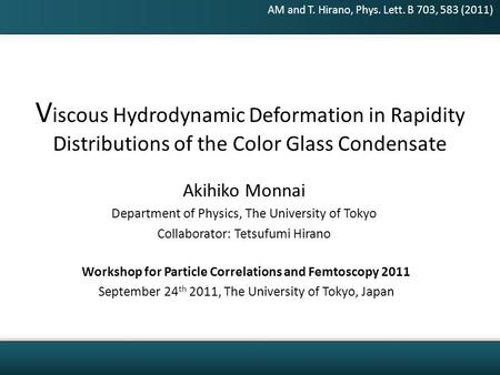 Akihiko Monnai Department of Physics, The University of Tokyo Collaborator: Tetsufumi Hirano V iscous Hydrodynamic Deformation in Rapidity Distributions.