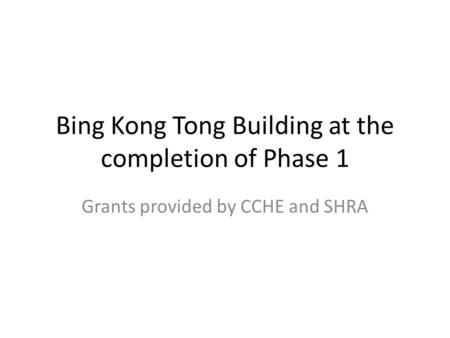 Bing Kong Tong Building at the completion of Phase 1 Grants provided by CCHE and SHRA.